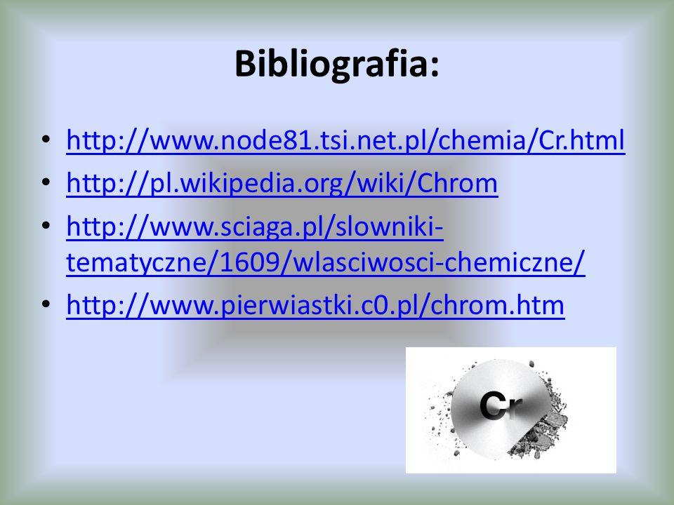 Bibliografia: http://www.node81.tsi.net.pl/chemia/Cr.html