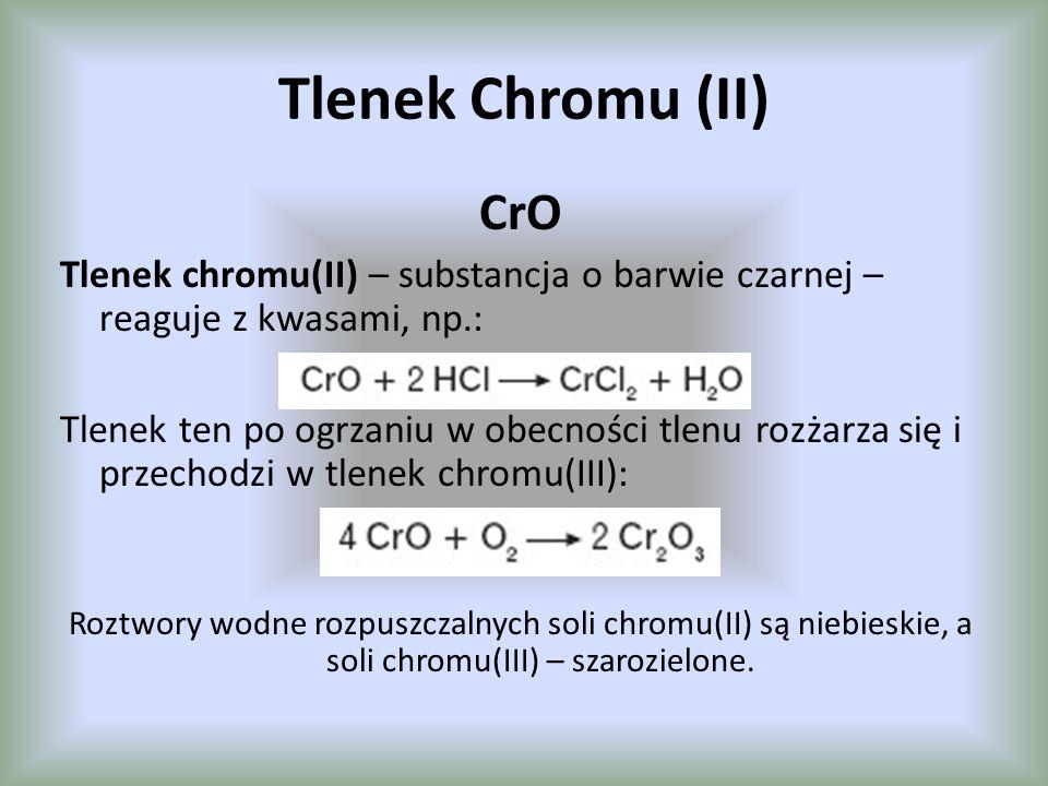 Tlenek Chromu (II) CrO. Tlenek chromu(II) – substancja o barwie czarnej – reaguje z kwasami, np.: