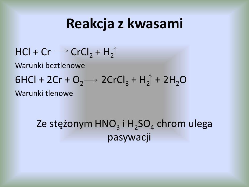 Ze stężonym HNO3 i H2SO4 chrom ulega pasywacji
