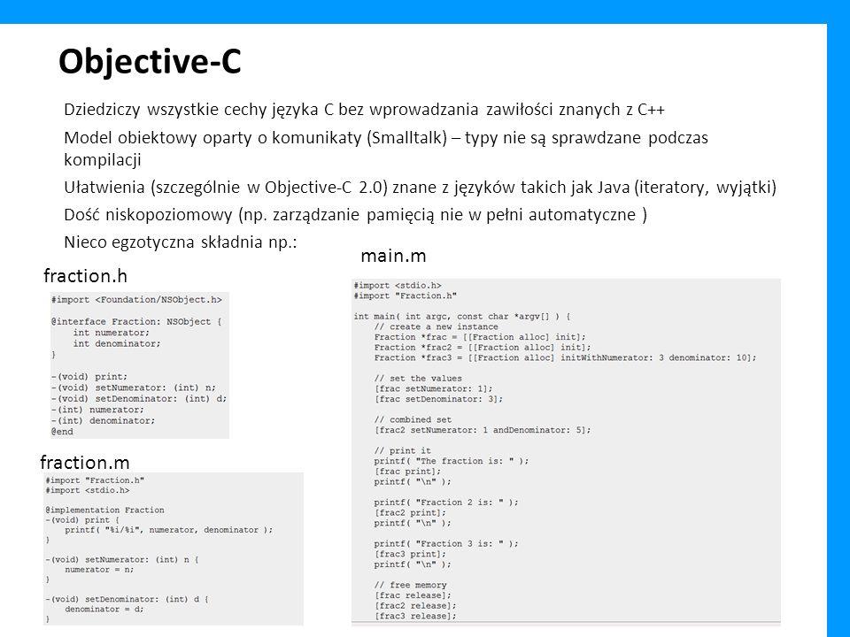 Objective-C Dziedziczy wszystkie cechy języka C bez wprowadzania zawiłości znanych z C++