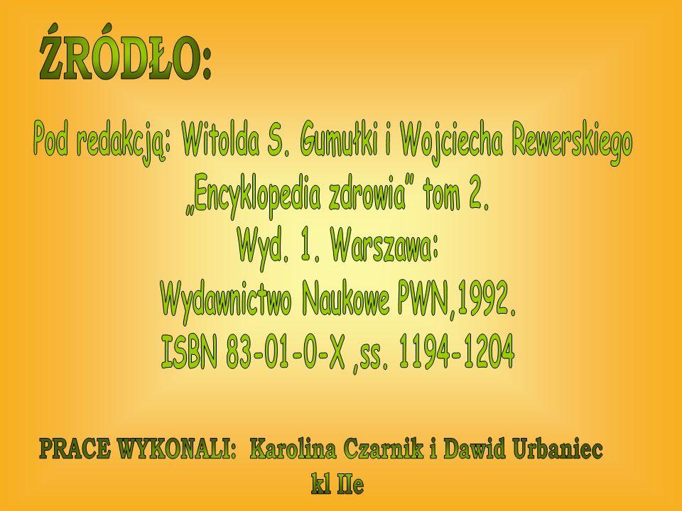 ŹRÓDŁO: PRACE WYKONALI: Karolina Czarnik i Dawid Urbaniec kl IIe
