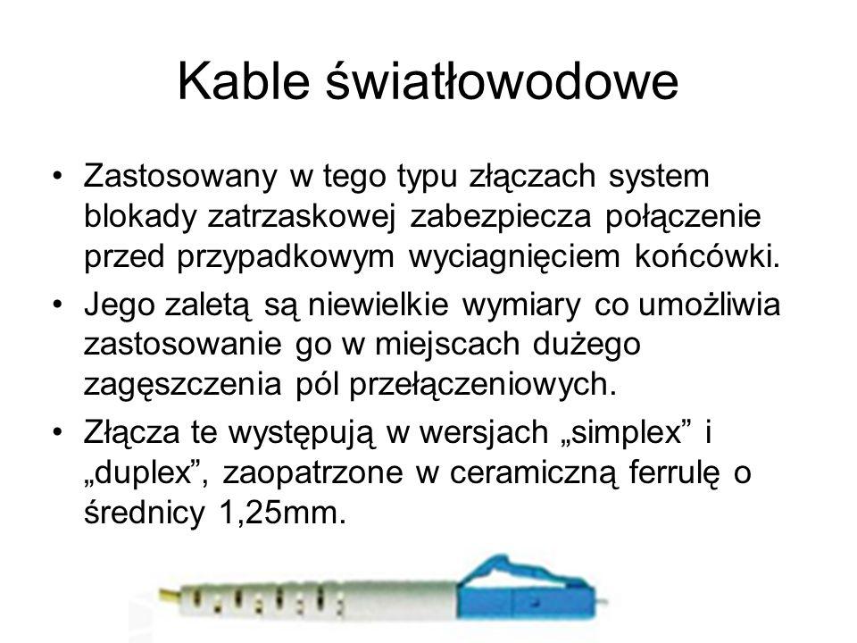 Kable światłowodowe Zastosowany w tego typu złączach system blokady zatrzaskowej zabezpiecza połączenie przed przypadkowym wyciagnięciem końcówki.