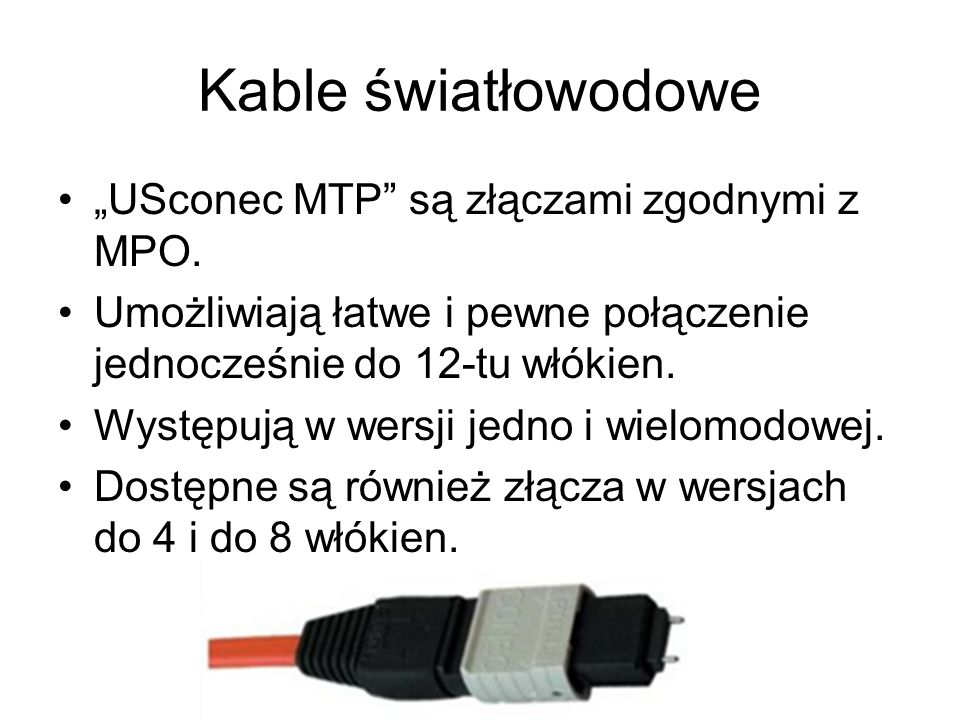 """Kable światłowodowe """"USconec MTP są złączami zgodnymi z MPO."""