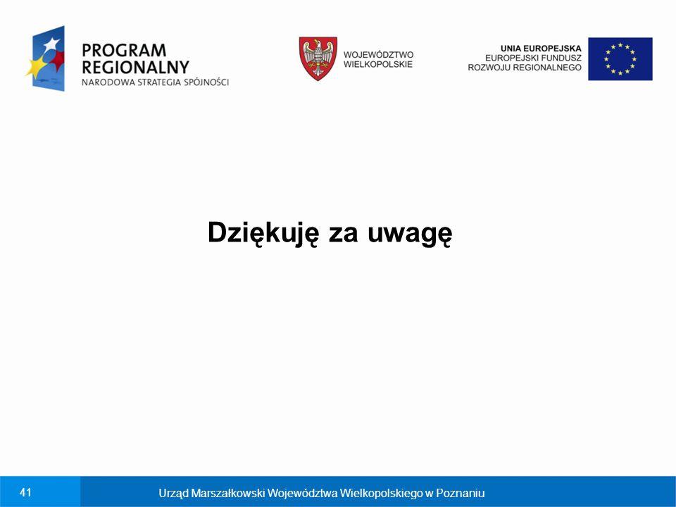 Dziękuję za uwagę Urząd Marszałkowski Województwa Wielkopolskiego w Poznaniu