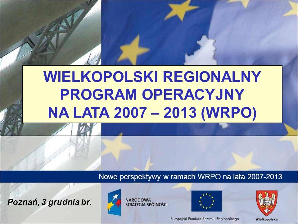 WIELKOPOLSKI REGIONALNY PROGRAM OPERACYJNY NA LATA 2007 – 2013 (WRPO)