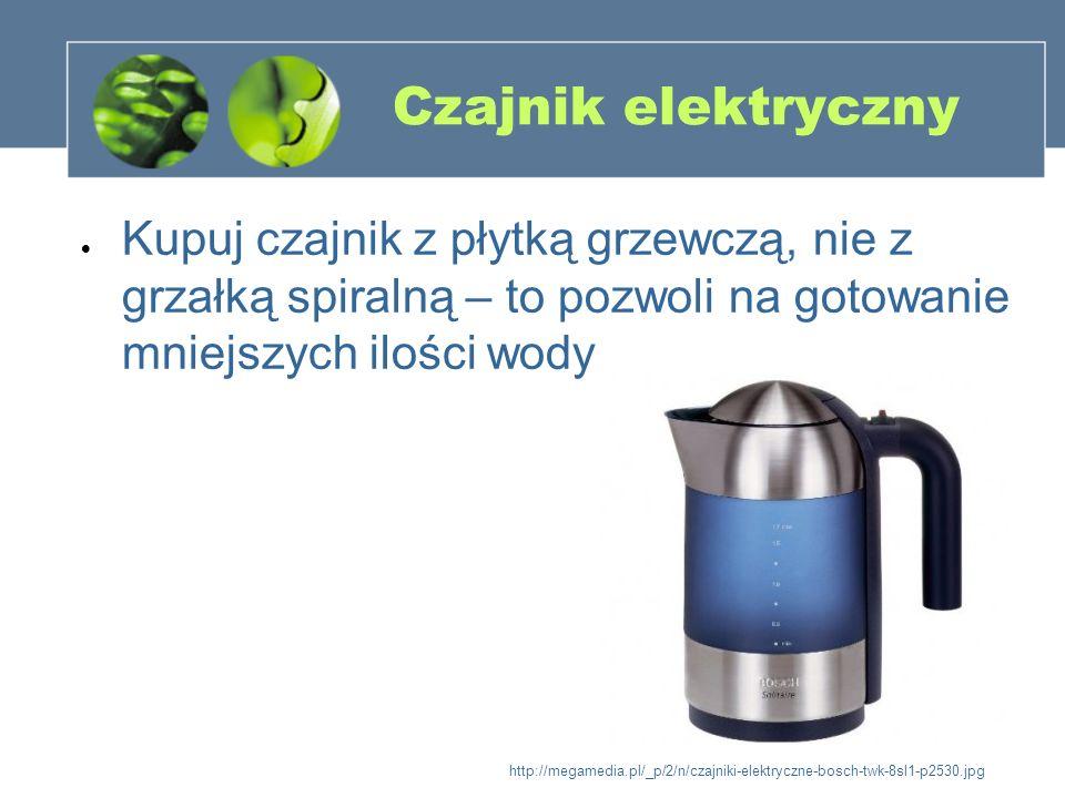 Czajnik elektryczny Kupuj czajnik z płytką grzewczą, nie z grzałką spiralną – to pozwoli na gotowanie mniejszych ilości wody.