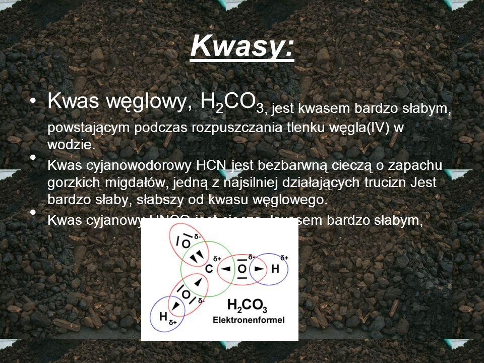 Kwasy: Kwas węglowy, H2CO3, jest kwasem bardzo słabym, powstającym podczas rozpuszczania tlenku węgla(IV) w wodzie.