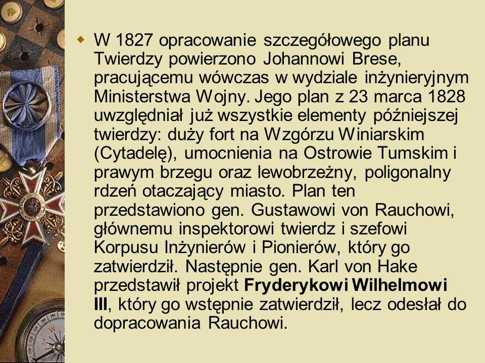 W 1827 opracowanie szczegółowego planu Twierdzy powierzono Johannowi Brese, pracującemu wówczas w wydziale inżynieryjnym Ministerstwa Wojny.