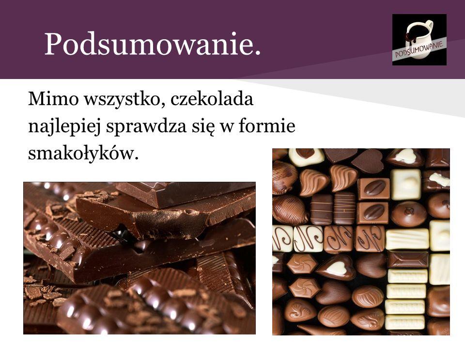 Podsumowanie. Mimo wszystko, czekolada najlepiej sprawdza się w formie