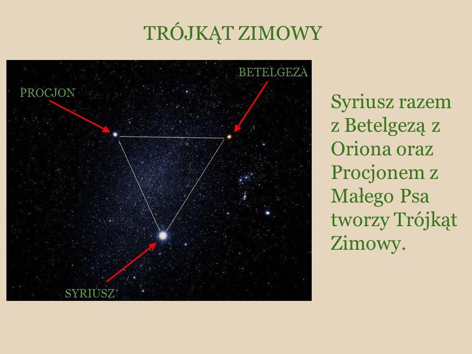 TRÓJKĄT ZIMOWY Syriusz razem z Betelgezą z Oriona oraz Procjonem z Małego Psa tworzy Trójkąt Zimowy.