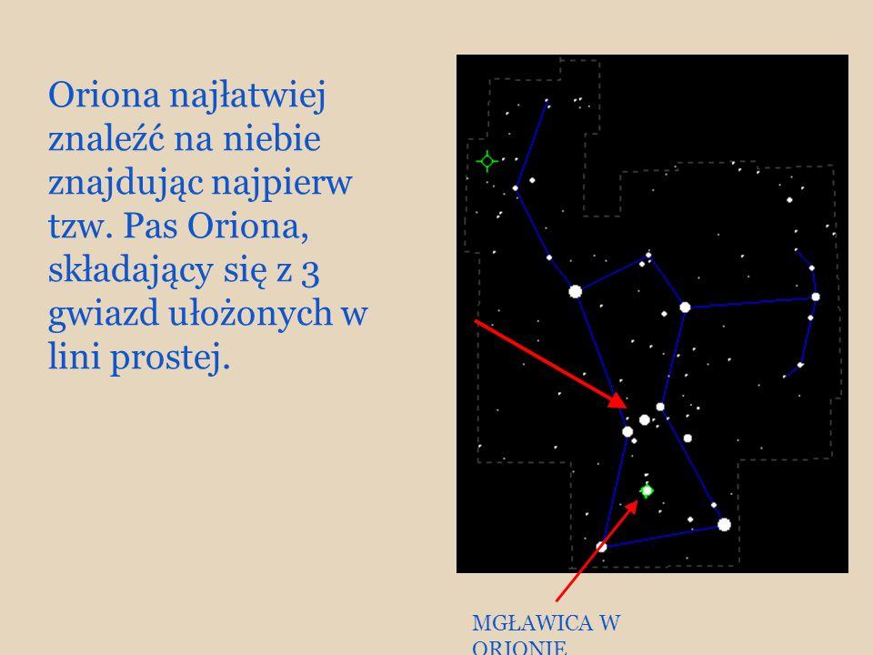 Oriona najłatwiej znaleźć na niebie znajdując najpierw tzw