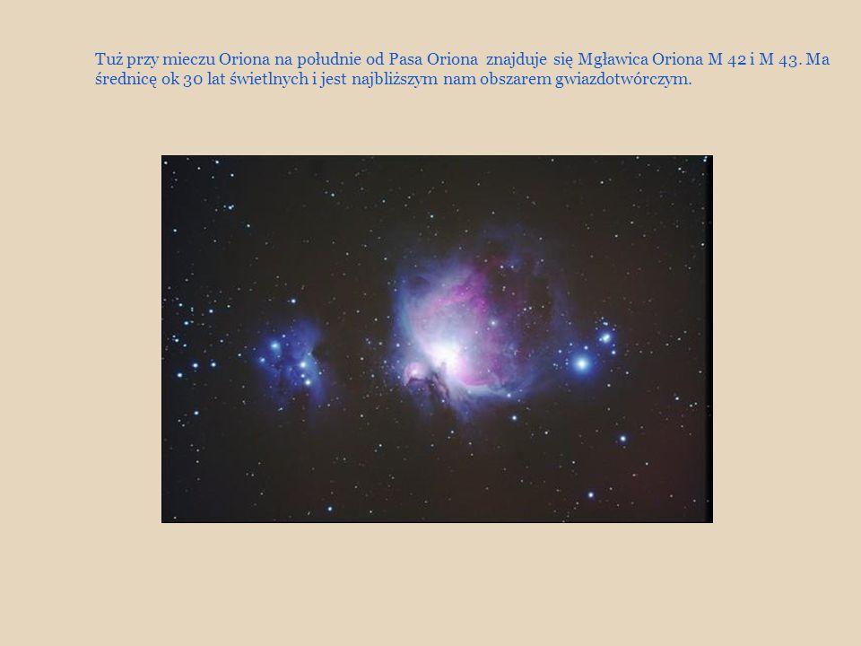 Tuż przy mieczu Oriona na południe od Pasa Oriona znajduje się Mgławica Oriona M 42 i M 43.