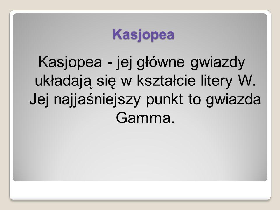 Kasjopea Kasjopea - jej główne gwiazdy układają się w kształcie litery W.