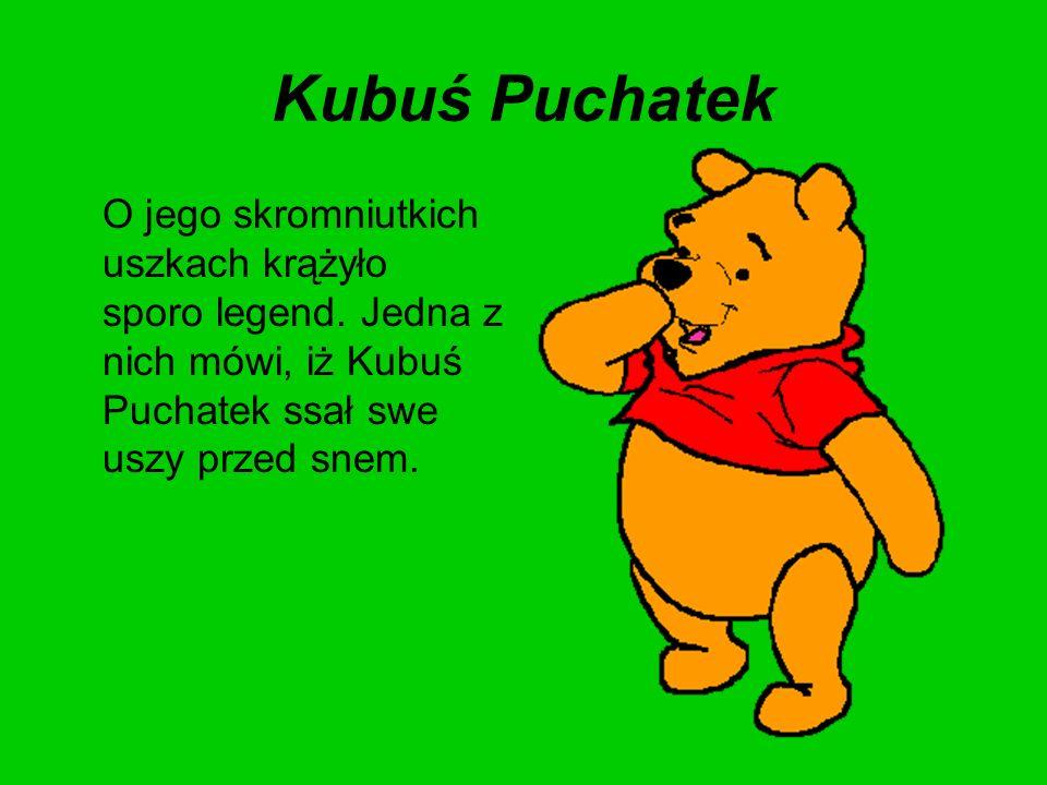 Kubuś Puchatek O jego skromniutkich uszkach krążyło sporo legend.