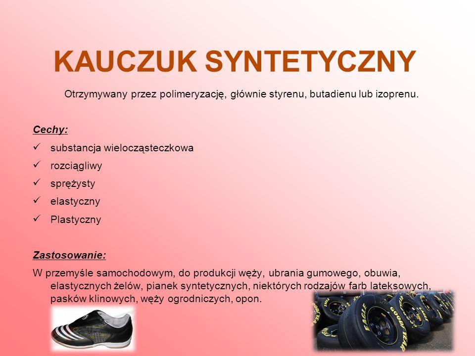 KAUCZUK SYNTETYCZNY Otrzymywany przez polimeryzację, głównie styrenu, butadienu lub izoprenu. Cechy:
