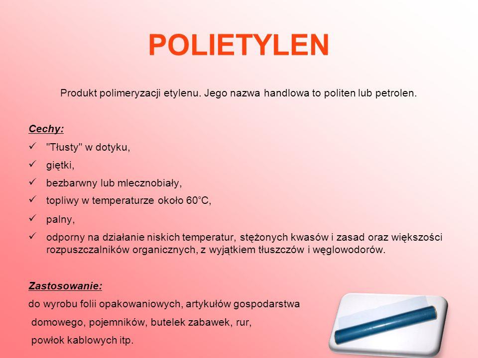 POLIETYLEN Produkt polimeryzacji etylenu. Jego nazwa handlowa to politen lub petrolen. Cechy: Tłusty w dotyku,