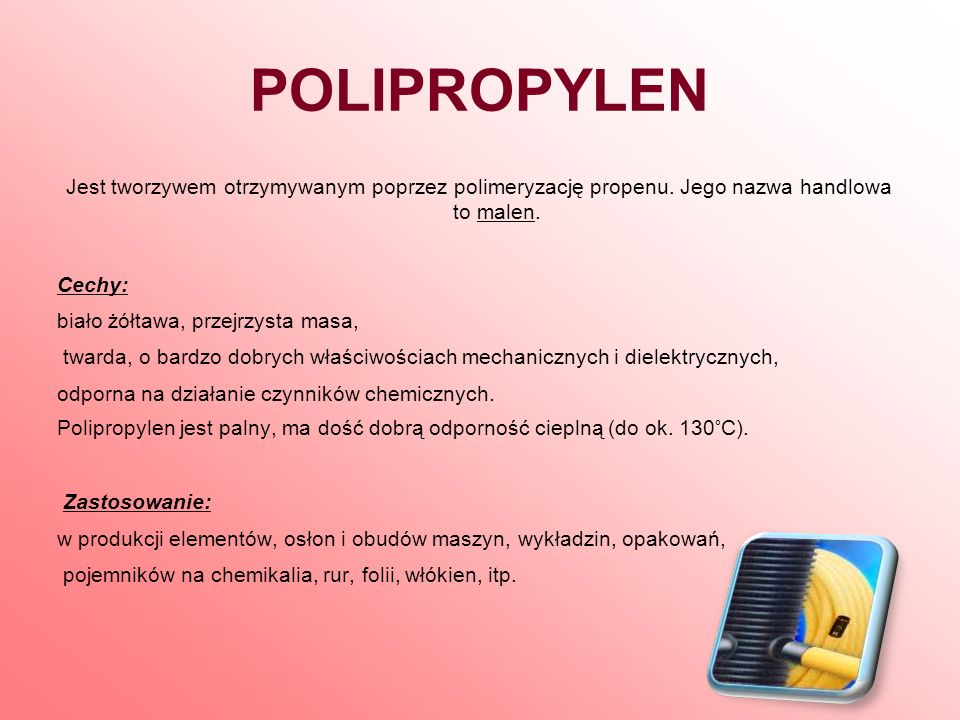 POLIPROPYLENJest tworzywem otrzymywanym poprzez polimeryzację propenu. Jego nazwa handlowa to malen.