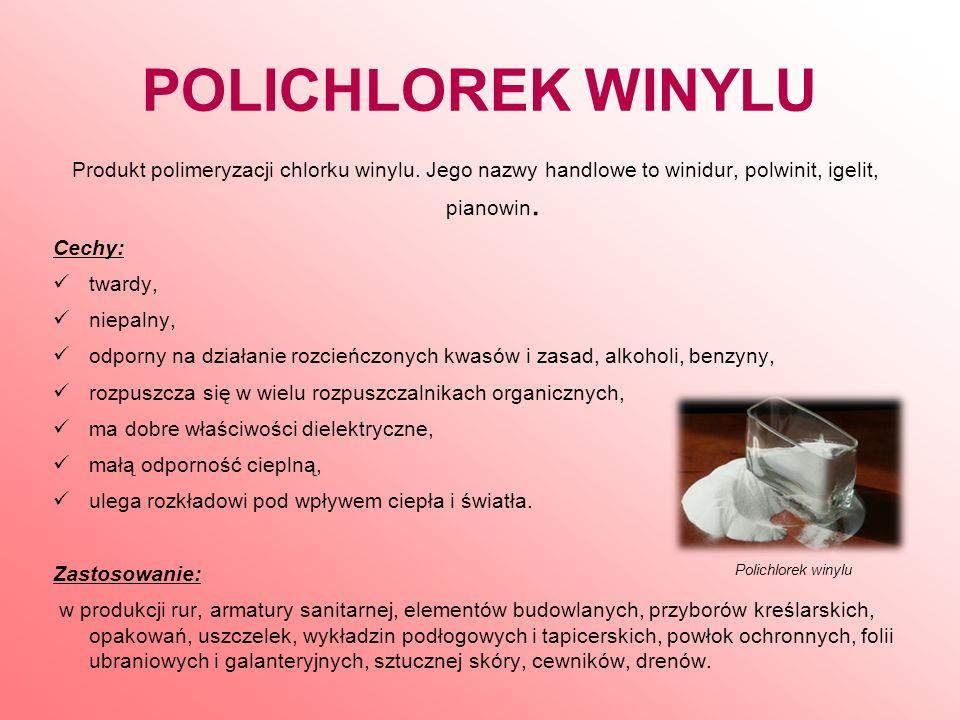POLICHLOREK WINYLU Produkt polimeryzacji chlorku winylu. Jego nazwy handlowe to winidur, polwinit, igelit, pianowin.