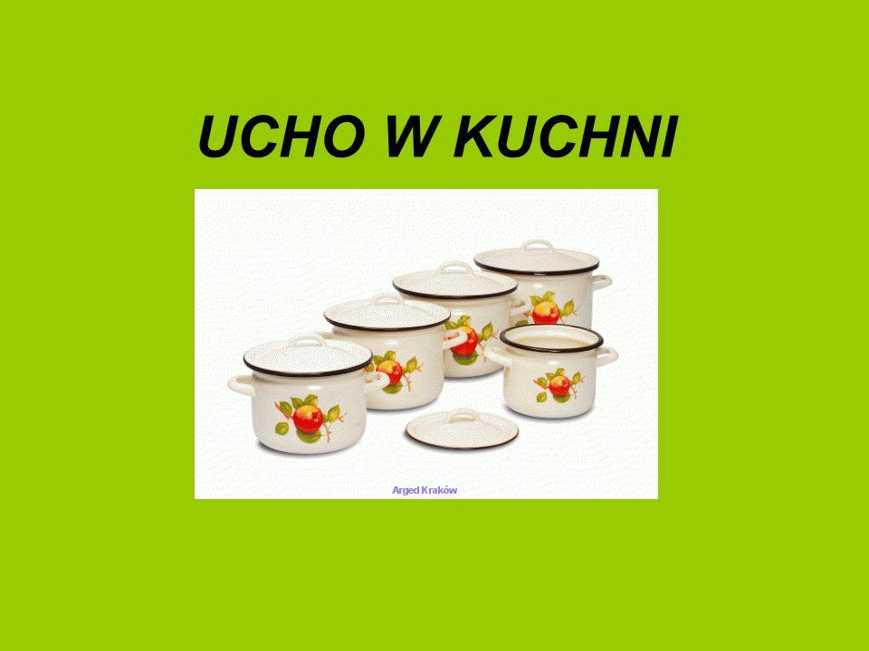 UCHO W KUCHNI
