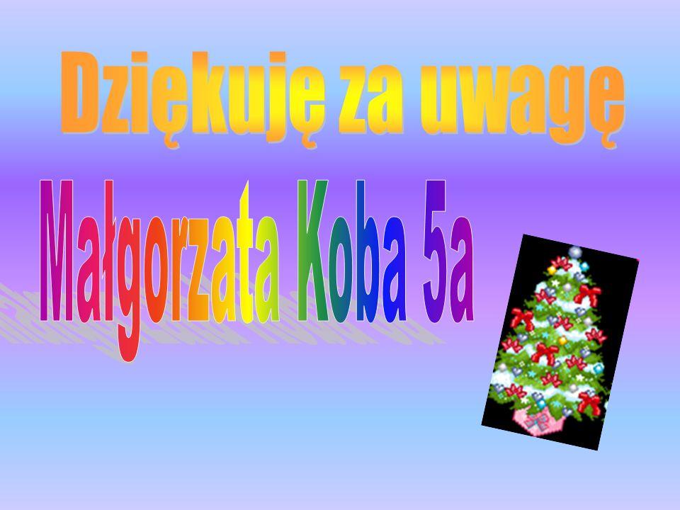 Dziękuję za uwagę Małgorzata Koba 5a
