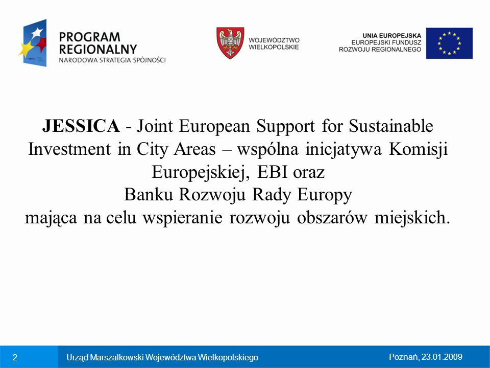 JESSICA - Joint European Support for Sustainable Investment in City Areas – wspólna inicjatywa Komisji Europejskiej, EBI oraz Banku Rozwoju Rady Europy mająca na celu wspieranie rozwoju obszarów miejskich.