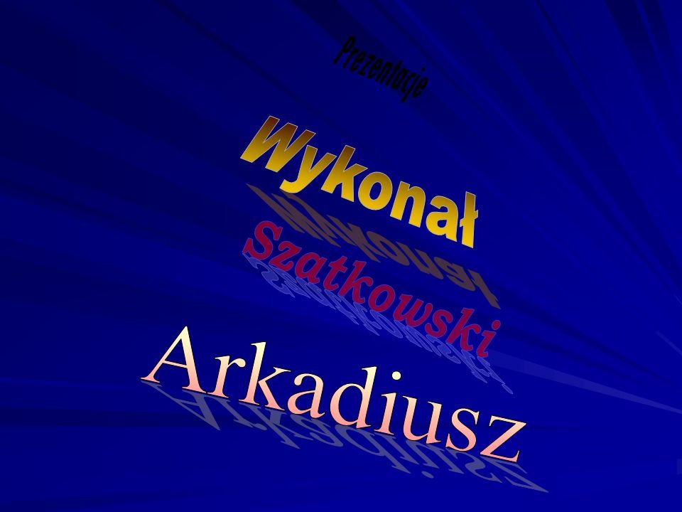 Prezentacje Wykonał Szatkowski Arkadiusz