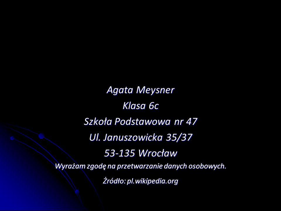 Agata Meysner Klasa 6c Szkoła Podstawowa nr 47 Ul. Januszowicka 35/37