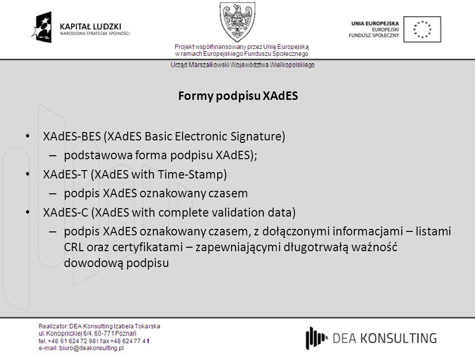 Formy podpisu XAdES XAdES-BES (XAdES Basic Electronic Signature) podstawowa forma podpisu XAdES); XAdES-T (XAdES with Time-Stamp)