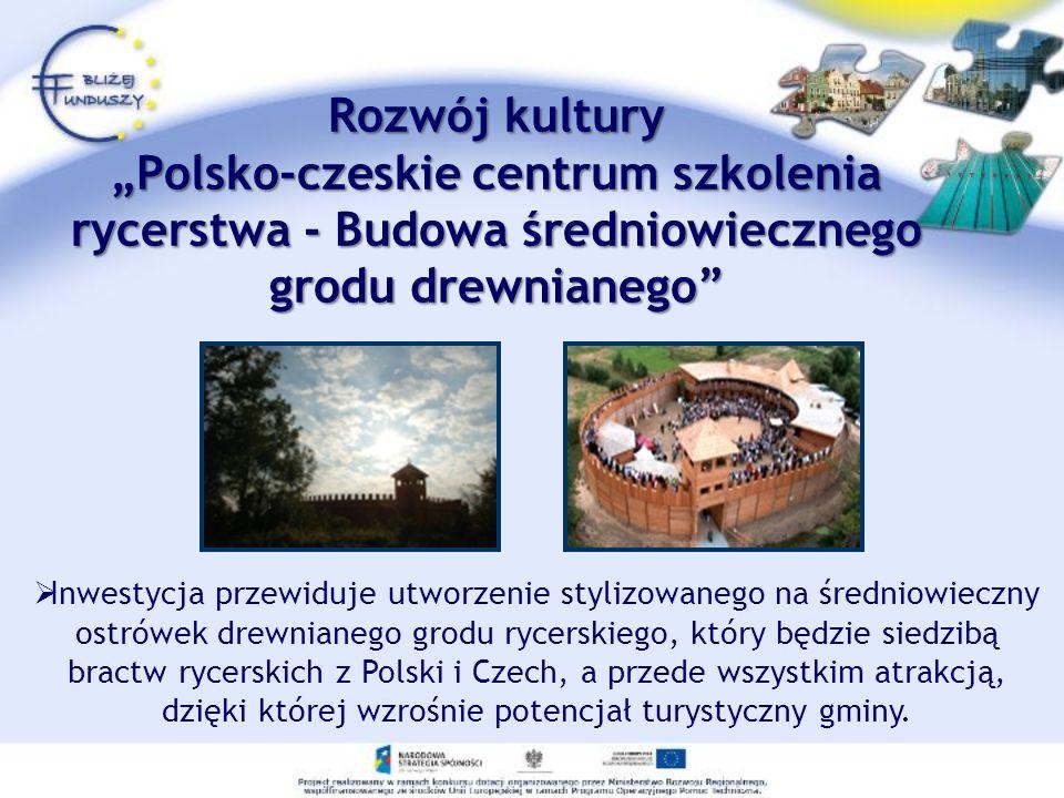 """Rozwój kultury """"Polsko-czeskie centrum szkolenia rycerstwa - Budowa średniowiecznego grodu drewnianego"""