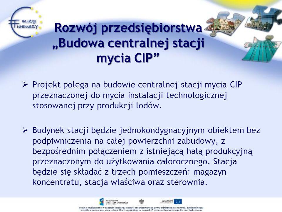 """Rozwój przedsiębiorstwa """"Budowa centralnej stacji mycia CIP"""