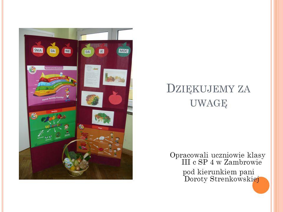 Dziękujemy za uwagę Opracowali uczniowie klasy III c SP 4 w Zambrowie pod kierunkiem pani Doroty Strenkowskiej