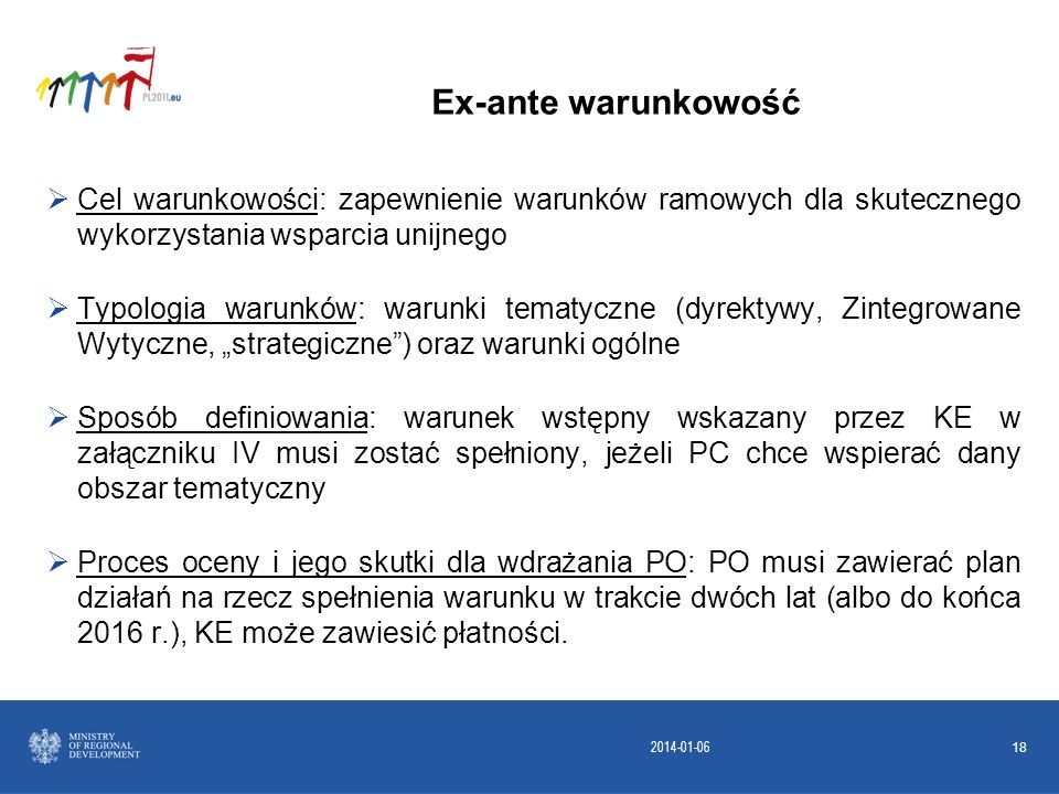 Ex-ante warunkowość Cel warunkowości: zapewnienie warunków ramowych dla skutecznego wykorzystania wsparcia unijnego.