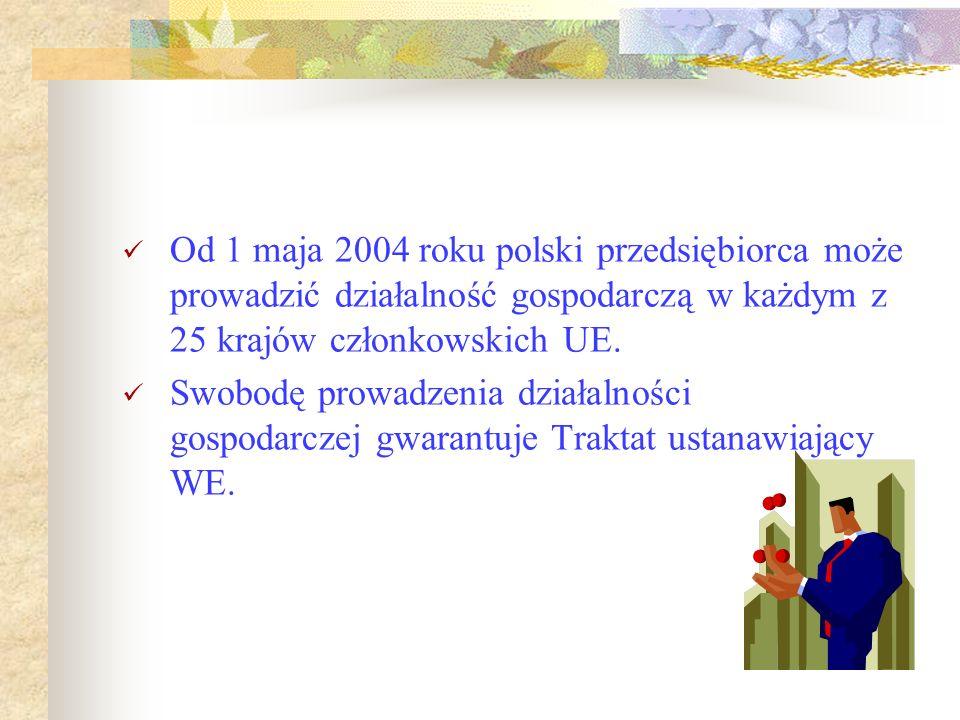 Od 1 maja 2004 roku polski przedsiębiorca może prowadzić działalność gospodarczą w każdym z 25 krajów członkowskich UE.
