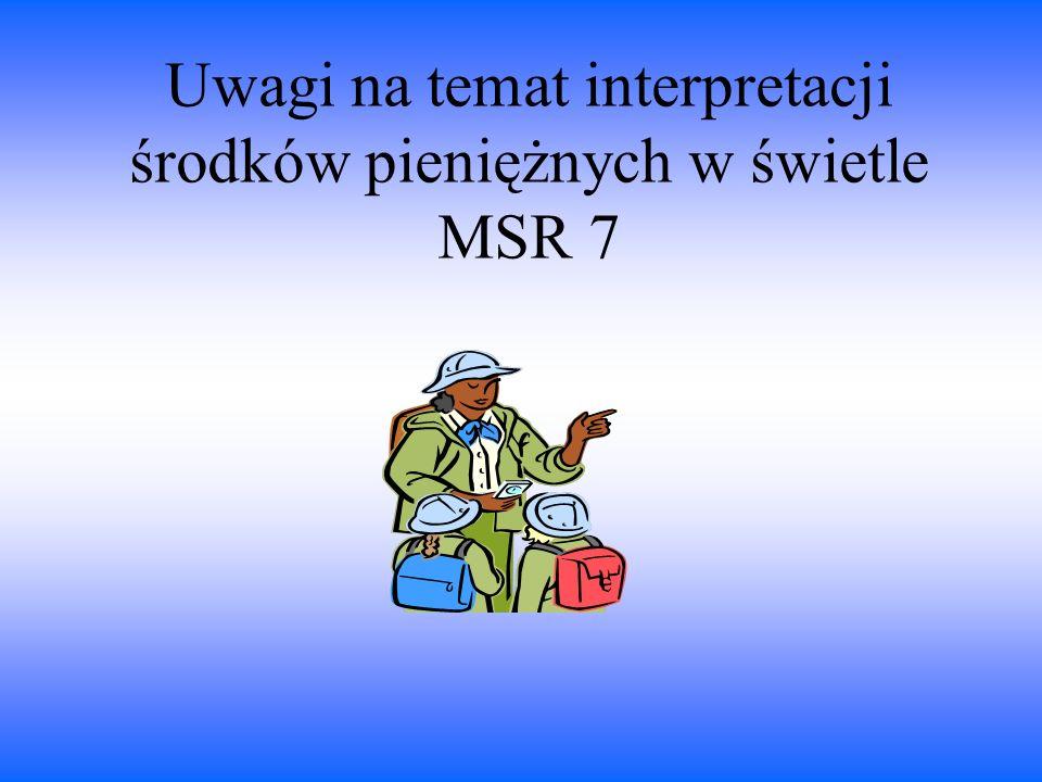 Uwagi na temat interpretacji środków pieniężnych w świetle MSR 7
