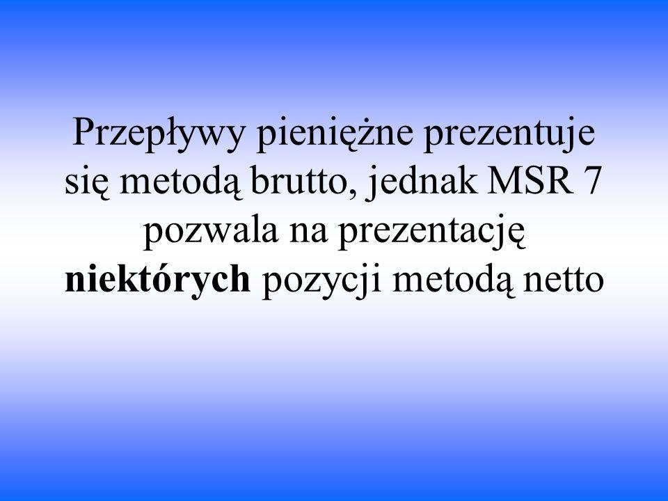 Przepływy pieniężne prezentuje się metodą brutto, jednak MSR 7 pozwala na prezentację niektórych pozycji metodą netto