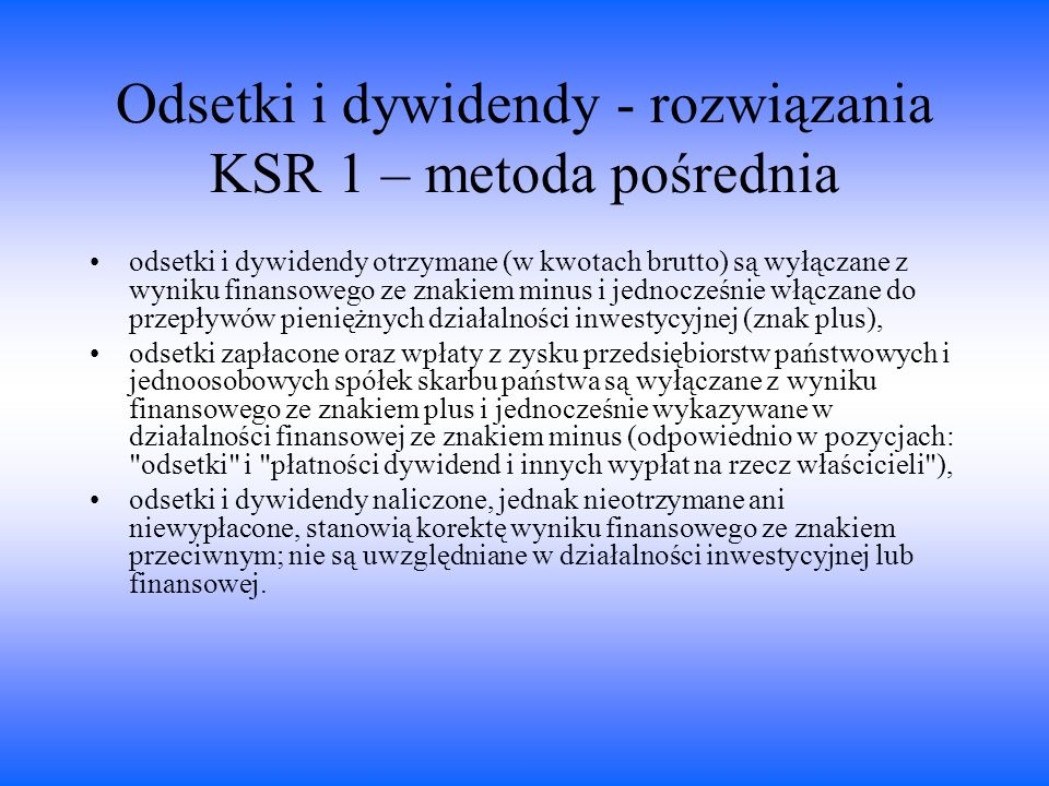 Odsetki i dywidendy - rozwiązania KSR 1 – metoda pośrednia