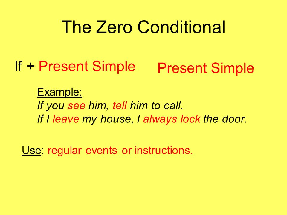The Zero Conditional If + Present Simple Present Simple Example: