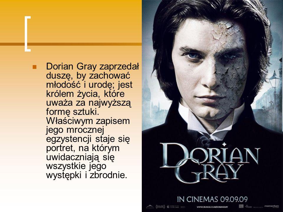 Dorian Gray zaprzedał duszę, by zachować młodość i urodę; jest królem życia, które uważa za najwyższą formę sztuki.