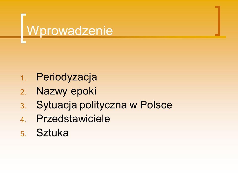 Wprowadzenie Periodyzacja Nazwy epoki Sytuacja polityczna w Polsce