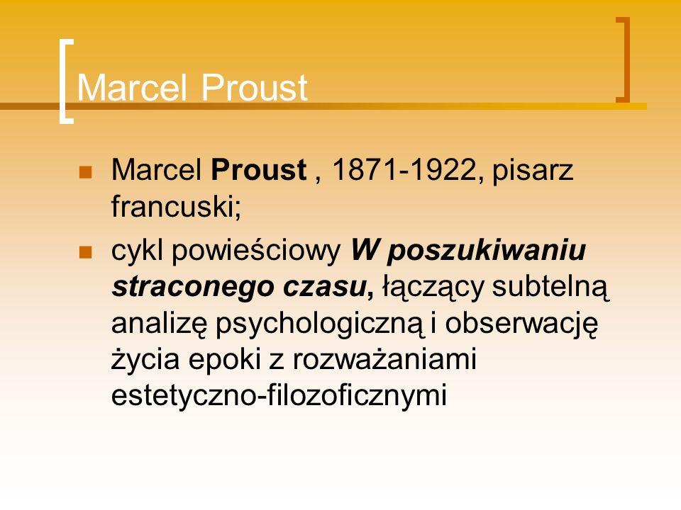 Marcel Proust Marcel Proust , 1871-1922, pisarz francuski;