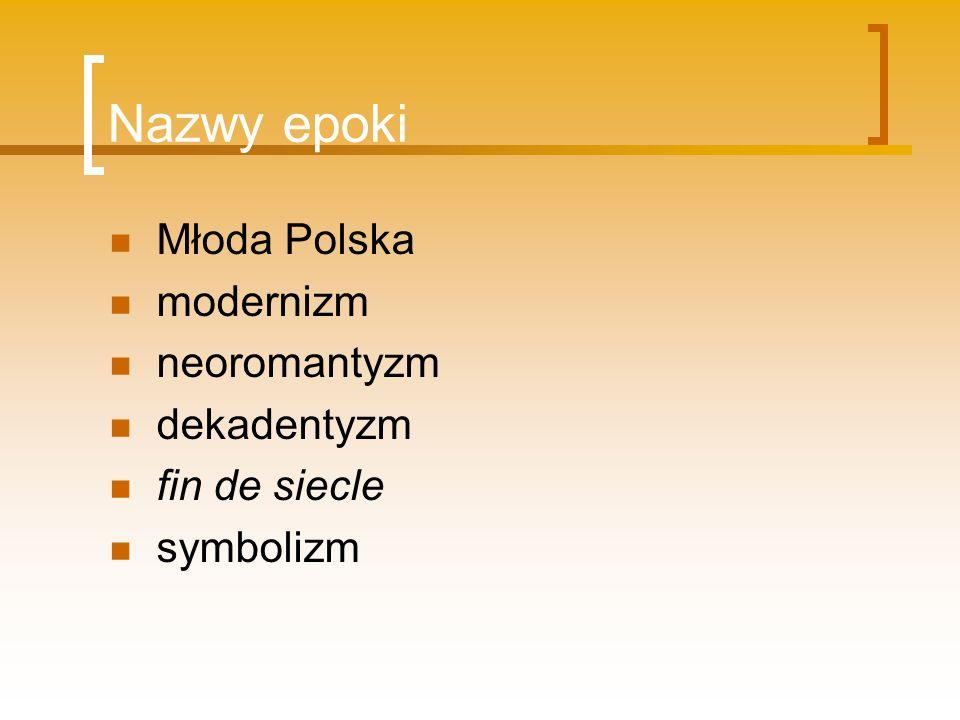 Nazwy epoki Młoda Polska modernizm neoromantyzm dekadentyzm