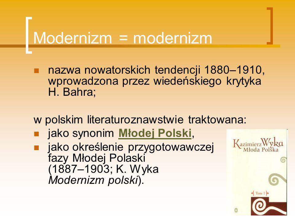 Modernizm = modernizm nazwa nowatorskich tendencji 1880–1910, wprowadzona przez wiedeńskiego krytyka H. Bahra;