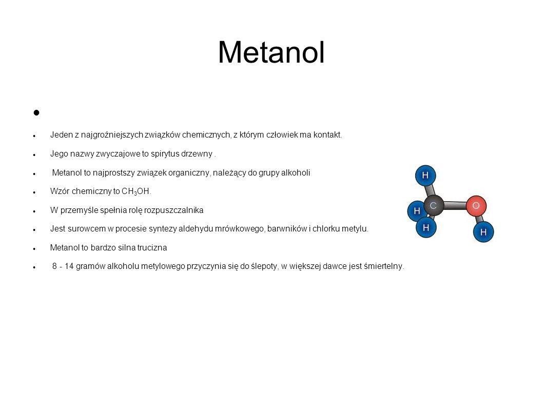 Metanol Jeden z najgroźniejszych związków chemicznych, z którym człowiek ma kontakt. Jego nazwy zwyczajowe to spirytus drzewny .