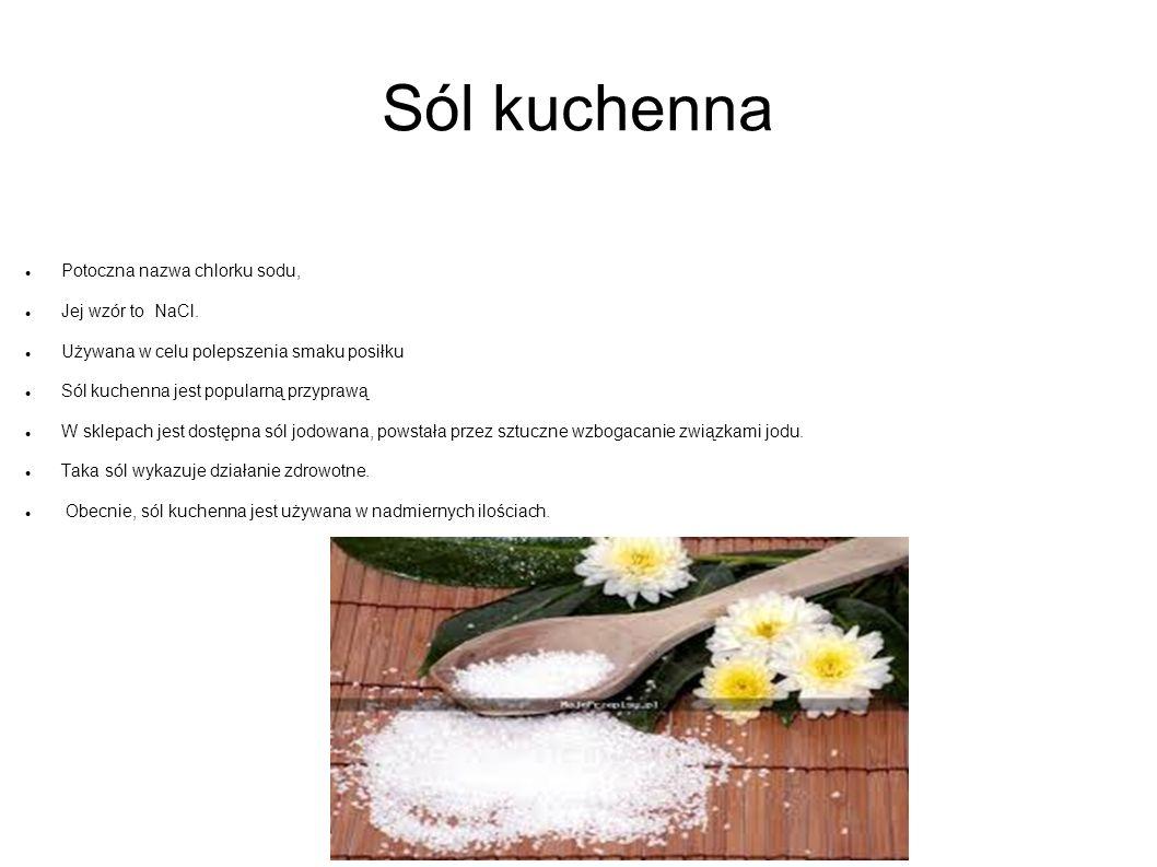 Sól kuchenna Potoczna nazwa chlorku sodu, Jej wzór to NaCl.