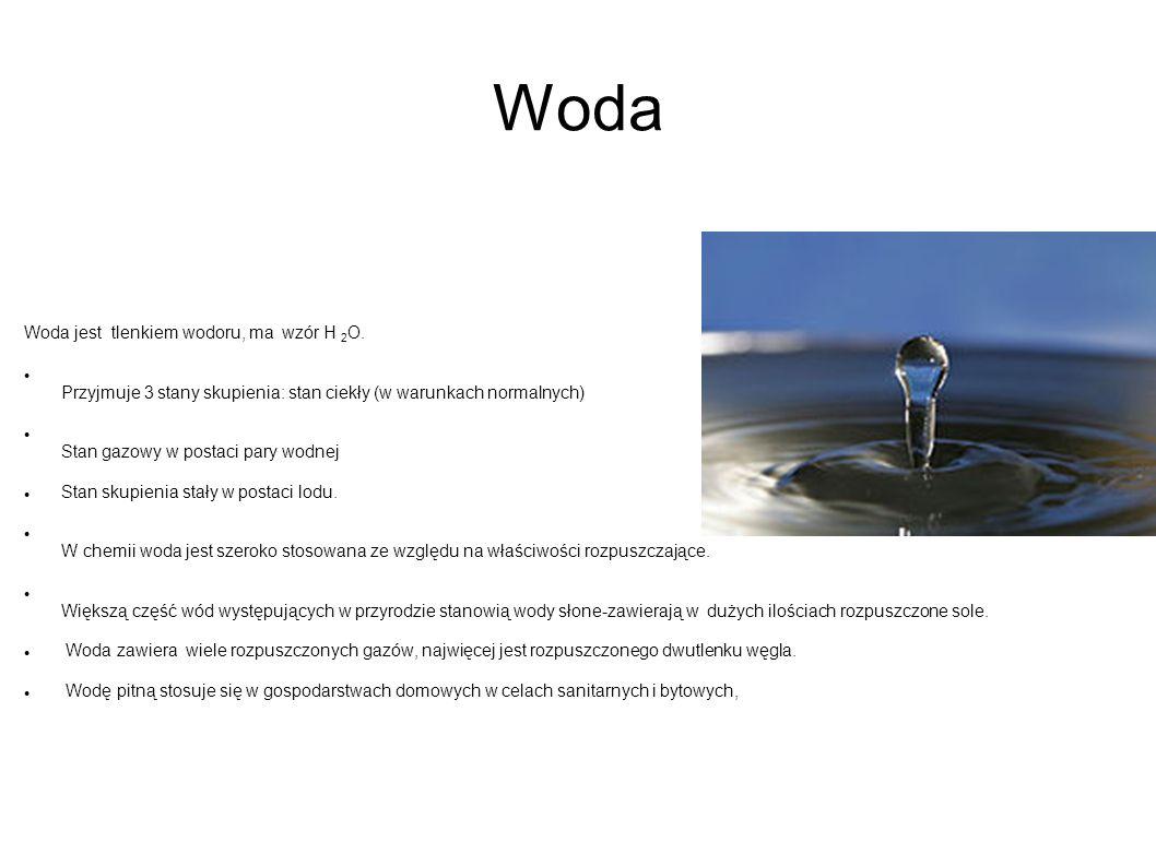 Woda Woda jest tlenkiem wodoru, ma wzór H 2O.