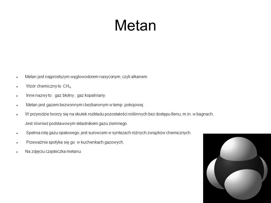 Metan Metan jest najprostszym węglowodorem nasyconym, czyli alkanem.
