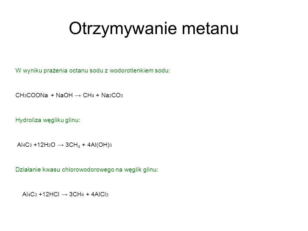 Otrzymywanie metanu W wyniku prażenia octanu sodu z wodorotlenkiem sodu: CH3COONa + NaOH → CH4 + Na2CO3.