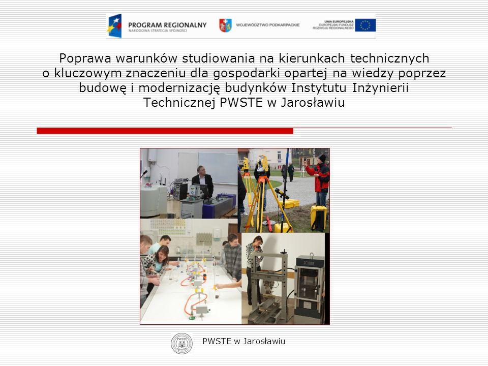 Poprawa warunków studiowania na kierunkach technicznych o kluczowym znaczeniu dla gospodarki opartej na wiedzy poprzez budowę i modernizację budynków Instytutu Inżynierii Technicznej PWSTE w Jarosławiu