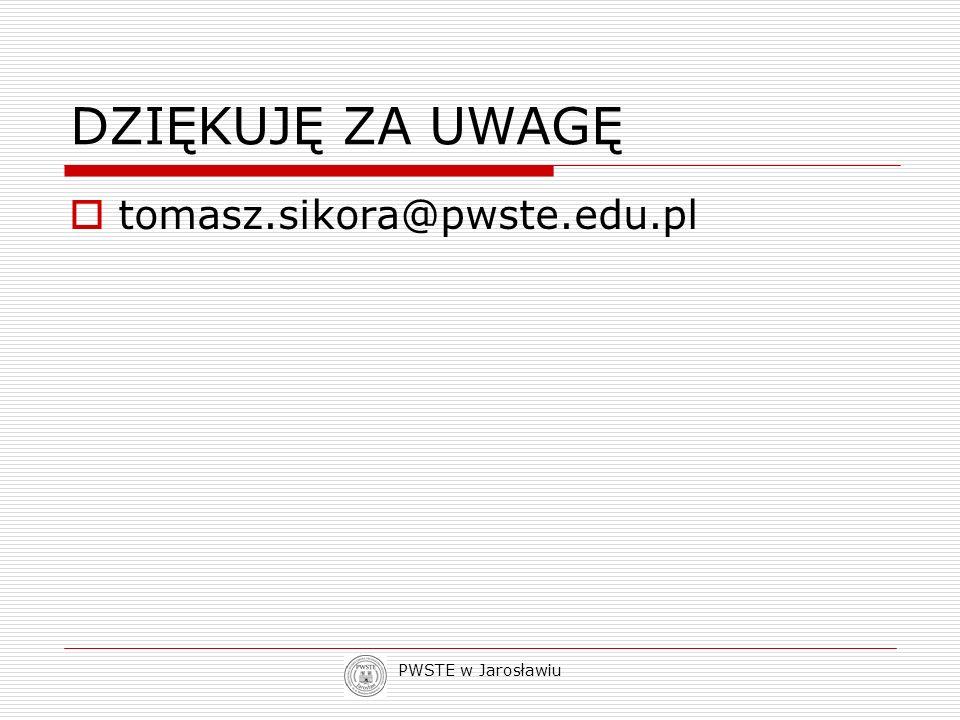 DZIĘKUJĘ ZA UWAGĘ tomasz.sikora@pwste.edu.pl PWSTE w Jarosławiu