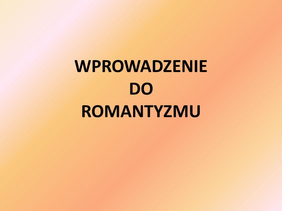 WPROWADZENIE DO ROMANTYZMU